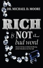Rich Is Not a Bad Word: Discover the Keys to Unlock the Blessing of God's Abundance Into Your Life