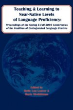 Teaching and Learning to Near-Native Levels of Language Proficiency: Proceedings of the Spring and Fall 2003 Conferences of the Coalition of Distingui