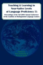 Teaching and Learning to Near-Native Levels of Language Proficiency II: Proceeedings of the Fall 2004 Conference of the Coalition of Distinguished LAN