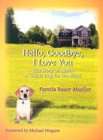 Hello, Goodbye, I Love You: The Story of Aloha, a Guide Dog for the Blind