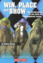 Win, Place and Show: An Introduction to the Thrill of Thoroughbred Racing