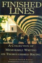 Finished Lines: A Collection of Memorable Writings on Throughbred Racing