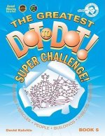 The Greatest Dot to Dot! Super Challenge!: Book 5