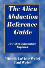 The Alien Abduction Reference Guide: 100 Alien Encounters Explored