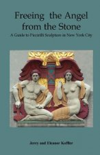 Freeing the Angel from the Stone a Guide to Piccirilli Sculpture in New York City