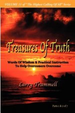 Volume 11: Treasures of Truth--Words of Wisdom & Practical Instruction to Help Overcomers Overcome/ Parts 1 & 2 of 7