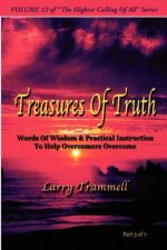 Volume 12: Treasures of Truth--Words of Wisdom & Practical Instruction to Help Overcomers Overcome/ Part 3 of 7