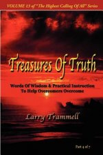 Volume 13: Treasures of Truth--Words of Wisdom & Practical Instruction to Help Overcomers Overcome/ Part 4 of 7