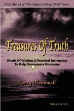 Volume 14: Treasures of Truth--Words of Wisdom & Practical Instruction to Help Overcomers Overcome/ Parts 5-7 of 7