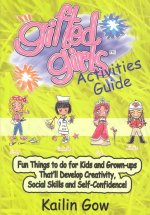 Gifted Girls: Activities Guide for 365 Days of the Year: Fun Things to Do for Kids and Grown-Ups That'll Develop Creativity, Social