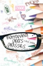Borrowing God's Glasses: A Girl-To-Girl Look at Life Through His Eyes