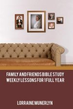 Family and Friends Bible Study: Weekly Lessons for 1 Full Year