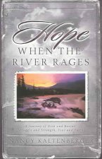 Hope When the River Rages: A Journey of Risk and Rescue, Struggle and Strength, Fear and Faith