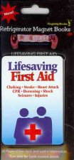 Lifesaving First Aid: Choking-Stroke-Heart Attack-CPR-Drowning-Shock-Seizures-Injuries [With Magnet(s)]