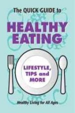The Quick Guide to Healthy Eating: Lifestyle, Tips and More [With Magnet(s)]