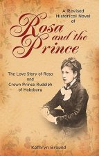 Rosa and the Prince: The Love Story of Rosa and Crown Prince Rudolph of Habsburg