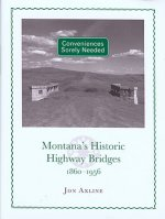 Conveniences Sorely Needed: Montana's Historic Highway Bridges, 1860-1956