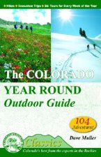 The Colorado Year Round Outdoor Guide: Hikes, Snowshoe Trips, Ski Tours for Every Week of the Year