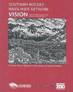Southern Rockies Wildlands Network Vision: A Science-Based Approach to Rewilding the Southern Rockies