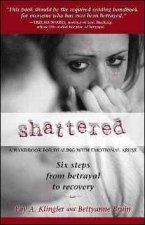 Shattered: Six Steps from Betrayal to Recovery