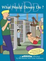 What Would Dewey Do?: An Unshelved Collection