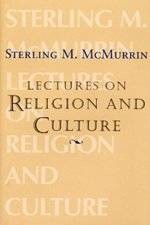 The Sterling M. McMurrin Lectures on Religion: Volume 1