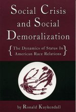 Social Crisis and Social Demoralization: The Dynamics of Status in American Race Relations