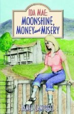 Ida Mae: Moonshine, Money and Misery