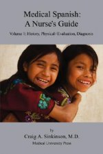 Medical Spanish: A Nurse's Guide Volume 1: History, Physical / Evaluation, Diagnosis