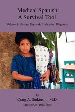 Medical Spanish: A Survival Tool Volume 1: History, Physical / Evaluation, Diagnosis