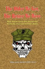 The Older We Get, the Better We Were - More Marine Corps Sea Stories and Politically Incorrect Common Sense