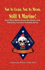 Not as Lean, Not as Mean, Still a Marine! - Even More Marine Corps Sea Stories and Politically Incorrect Common Sense