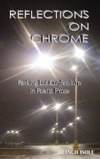 REFLECTIONS ON CHROME Parking Lot Confessions in Poetic Prose