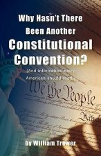 Why Hasn't There Been Another Constitutional Convention? (and Information Every American Should Read.)