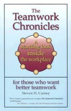 The Teamwork Chronicles: A Startling Look Inside the Workplace for Those Who Want Better Teamwork