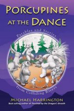 Porcupines at the Dance: Parables and Stories from Colliding Rivers