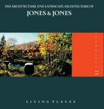 The Architecture and Landscape Architecture of Jones & Jones: Living Places