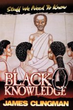 Black-O-Knowledge: Stuff We Need to Know