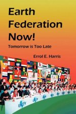 Earth Federation Now: Tomorrow Is Too Late -- Pbk