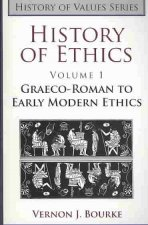 History of Ethics Volume 1: Graeco-Roman to Early Modern Ethics