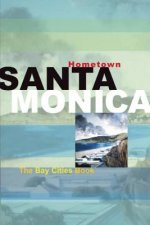 Hometown Santa Monica: The Bay Cities Book