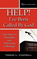 Help! I've Been Called by God: Easy Steps to Preparing and Delivering a Message