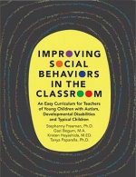 Improving Social Behaviors in the Classroom: An Easy Curriculum for Teachers of Young Children with Autism, Developmental Disabilities and Typical Chi