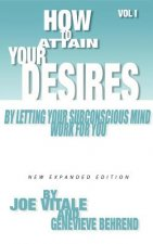 How to Attain Your Desires by Letting Your Subconscious Mind Work for You, Volume 1