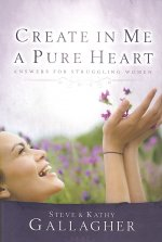 Create in Me a Pure Heart: Answers for Struggling Women