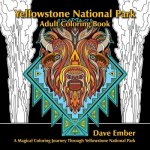 Yellowstone National Park Adult Coloring Book: A Magical Coloring Journey Through Yellowstone National Park