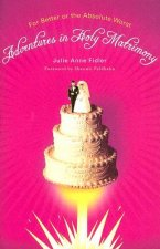 Adventures in Holy Matrimony: For Better or the Absolute Worst