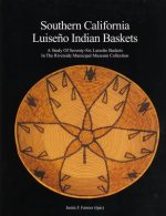 Southern California Luiseno Indian Baskets: A Study of Seventy-Six Luiseno Baskets in the Riverside Municipal Museum Collection