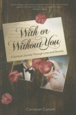 With or Without You: A Spiritual Journey Through Love and Divorce