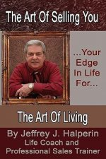The Art of Selling You...Your Edge in Life For... the Art of Living